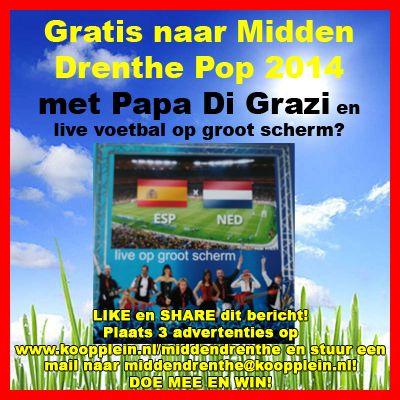 Gratis naar Midden Drenthe Pop 2014 met Papa Di Grazi en live voetbal op groot scherm?  LIKE EN SHARE DIT BERICHT! http://koopplein.nl/middendrenthe/2479711/gratis-naar-papa-di-grazi.html