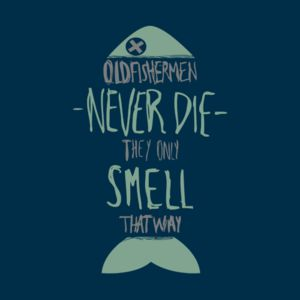 Old Fisherman Never Die, They Only Smell That Way T-Shirt ... Funny T Shirts