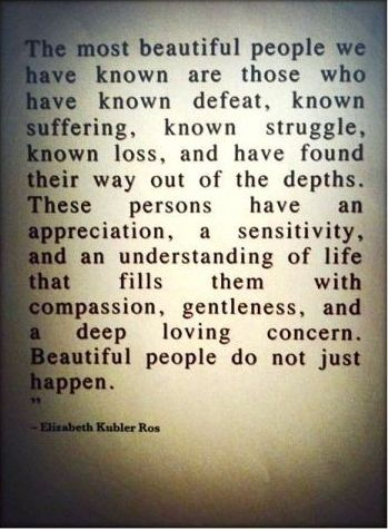 the most beautiful people we have known are those who have know defeat....