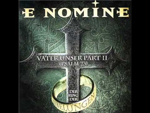 """E Nomine - Vater Unser Part II ( Psalm 23 )---  E Nomine (from the Latin In Nomine, """"In The Name Of"""") is a German musical project, formed in 1999. Their music, which they call monumental dance, is an unusual combination of trance, techno, and vocals which closely resemble Gregorian singing and chanting. Other vocals are performed by German voice actors such as long-time collaborators Christian Brückner and Rolf Schult. The primary languages in the songs are German and Latin."""