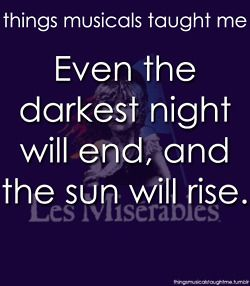 "I tell myself this all the time. Except my version goes ""Even the darkest day will end and the sun will set."""