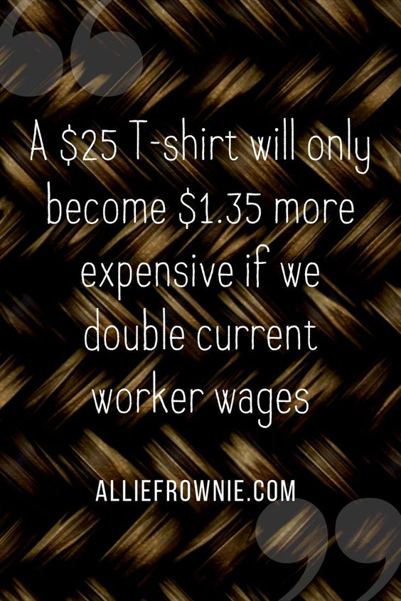 a $25 T-shirt will only become $1.35 more expensive if we double current worker wages
