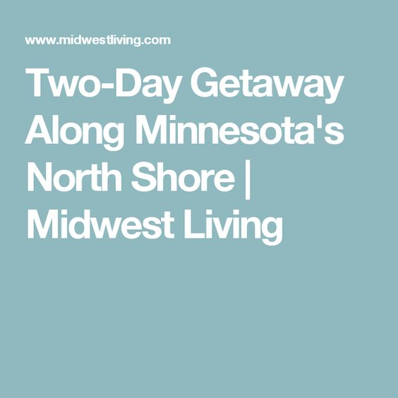 Two-Day Getaway Along Minnesota's North Shore | Midwest Living