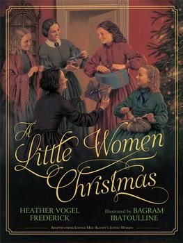 """A Little Women Christmas By Heather Vogel Frederick Illustrated by: Bagram Ibatoulline For Ages: 4 - 8 This adaptation of a portion of Louisa May Alcott's """"Little Women"""" is a good introduction to the March family. Mother and the girls are alone for the holiday while Father recuperates in a hospital after hard service as a Union Army chaplain. Jo has cut off her hair to earn money as she vows there WILL be gifts."""