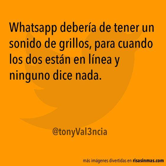 Whatsapp debería de tener un sonido de grillos, para cuando los dos están en línea y ninguno dice nada.
