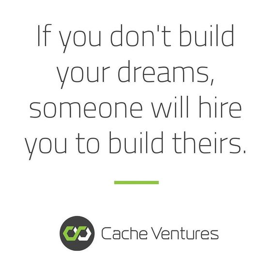 If you don't build your dreams someone will hire you to build theirs. #entrepreneur #startup by cacheventures