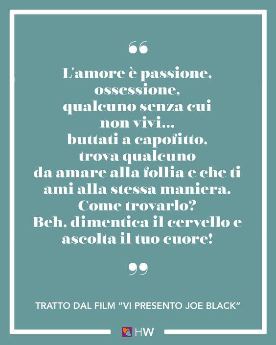 """""""L'amore è passione, ossessione, qualcuno senza cui non vivi, io ti dico: buttati a capofitto, trova qualcuno da amare alla follia e che ti ami alla stessa maniera. Come trovarlo? Beh, dimentica il cervello e ascolta il tuo cuore!"""" cit. dal film """"Vi presento Joe Black"""" #weddingquote #citazioni"""