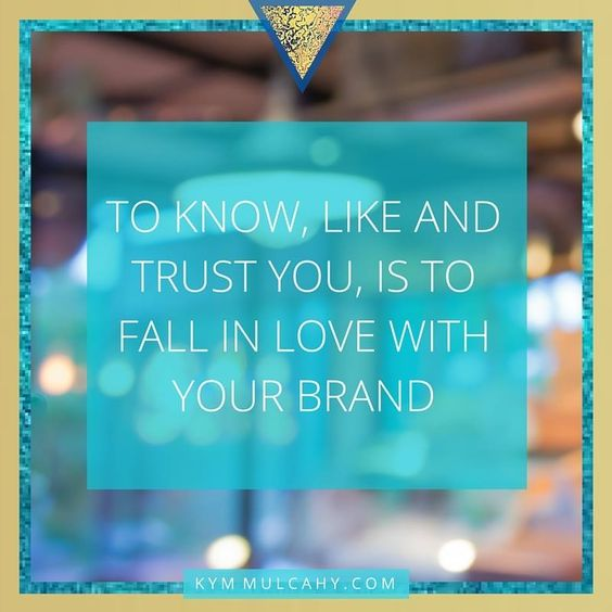 To know, like and trust you, is to fall in love with your brand. #brandyou