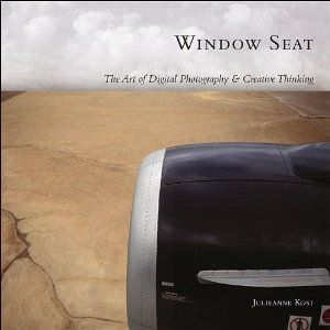 Amazon.com: Window Seat: The Art of Digital Photography and Creative Thinking (9780596100834): Julieanne Kost: Books