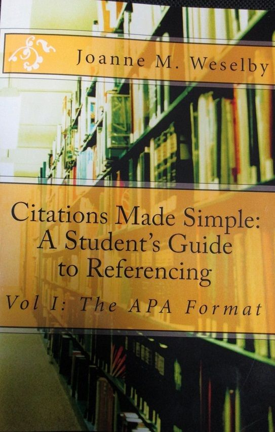 Citations made simple: a student's guide to easy referencing: volume 1 - APA referencing, by Joanne M Weselby: http://library.midchesh.ac.uk/HeritageScripts/Hapi.dll/retrieve2?SetID=DD0925E5-912C-460D-B024-F070074B02D4&SearchTerm0=citations%20made%20simple&SearchPrecision=20&SortOrder=A1&Offset=1&Direction=.&Dispfmt=F&Dispfmt_b=B01&Dispfmt_f=F10&DataSetName=HERITAGE
