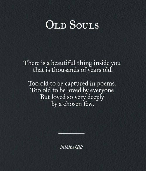 OLD SOULS There is a beautiful thing inside you that is a thousand of years old..  Nikita Gill via (http://ift.tt/2e5Aabm)