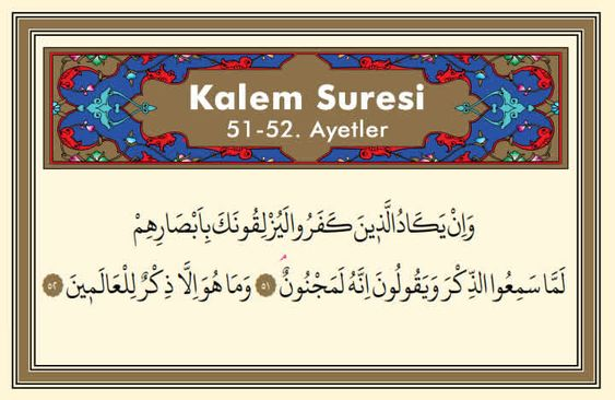 Kalem Suresi 51 ve 52. Ayetler Alimler nazar değmesine karşı Kalem suresinin 51-52. ayetlerini okumuşlar ve okunmasını tavsiye etmişlerdir. Nazar değen kimseye 7 kere okunursa, Allah'u Teala'nın izniyle şifa bulur.