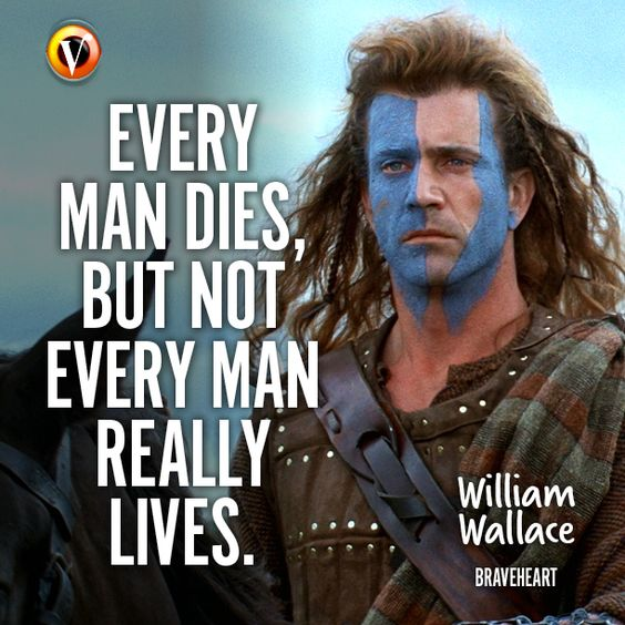 "William Wallace (Mel Gibson) in Braveheart: ""Every man ..."