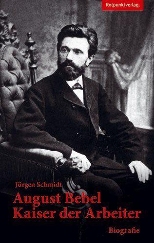 August Bebel - Kaiser der Arbeiter von Jürgen Schmidt, http://www.amazon.de/dp/3858695386/ref=cm_sw_r_pi_dp_PCtcsb0F1TZ7Q