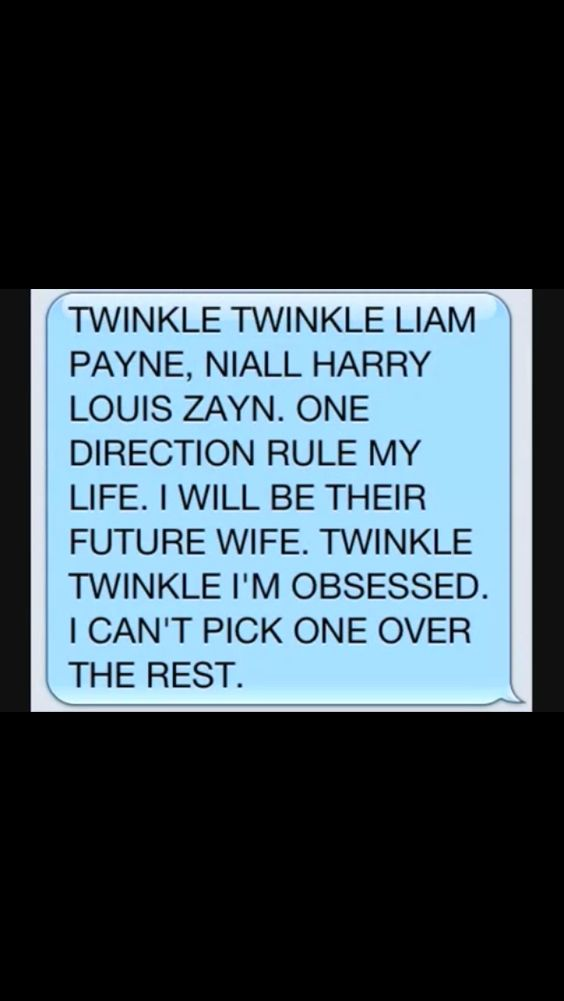 Twinkle twinkle Liam Payne, Niall, Harry, Louis, Zayn. One Direction rule my life. I will be their future wife. Twinkle twinkle I'm obsessed, I can't pick one over the rest. I LOVE ZAYN MALIK