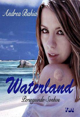A Borboleta que lê ~ The Butterfly Reads...: Andrea Bahia - Waterland: Perseguindo Sonhos (Livro #1)