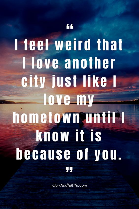 I feel weird that I love another city just like I love my hometown, until I know it is because of you- 26 beautiful long distance relationship quotes - OurMindfulLife.com