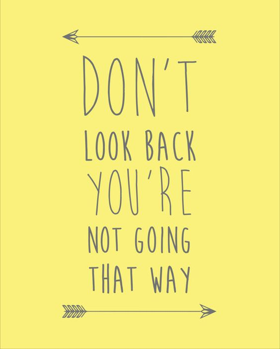 Don't Look Back You're Not Going That Way:
