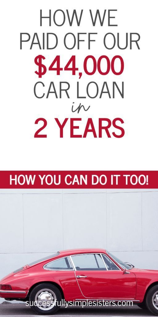 How We Paid Off Our 44 000 Car Loan In 2 Years Successfully Simple Sisters In 2020 Paying Off Car Loan Car Loans Loan Payoff