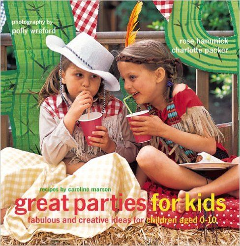 Great Parties for Kids: Fabulous and Creative Ideas for Children Aged 0-10: Rose Hammick: 9781845971502: AmazonSmile: Books