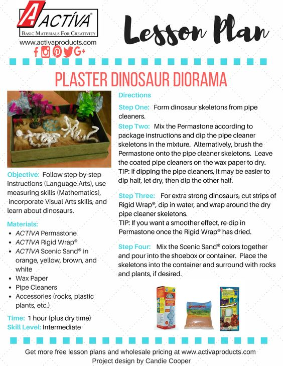 This free lesson plan teaches gives you all the steps necessary to make a plaster dinosaur diorama with your students!  Teaching skills in language arts, math, and visual arts, this is a project your students will love.  Find more lesson plans on ACTIVA's website at www.activaproducts.com.