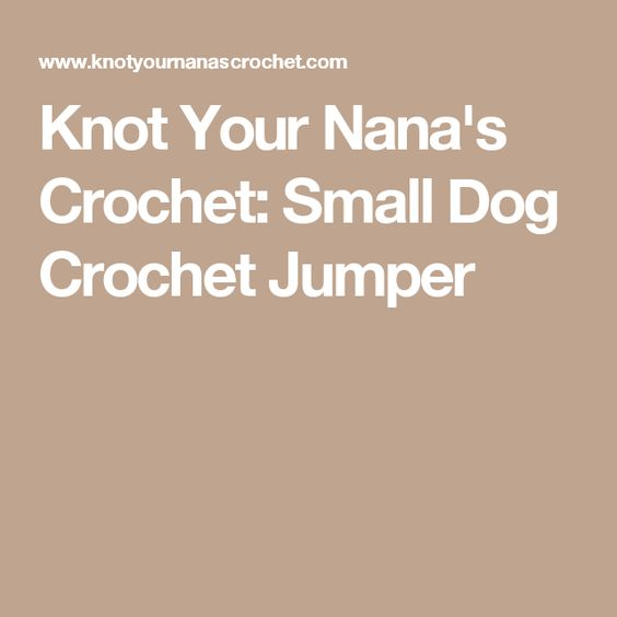 Knot Your Nana's Crochet: Small Dog Crochet Jumper