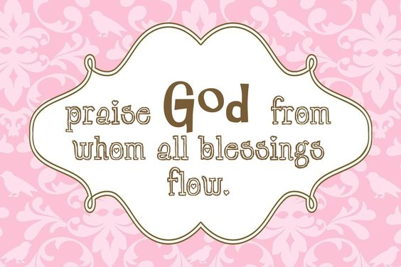 praise God from whom all blessings flow