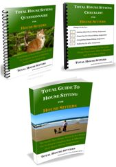 In this how to be a House Sitter & Pet Sitter Package,  you get all of our  House Sitter products  saving you 30% on the already great individual prices.  With this House Sitter package you will have all the information you require to find, secure and complete your Ideal House Sitting Assignments.  http://www.totalhousesitters.com/total-house-sitting-package-for-house-sitters.html