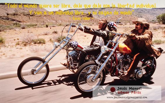 """Aprendiendo de los mejores films: Easy Rider, 1972. """"Todo el mundo quiere ser libre, dale que dale con la libertad individual. Y ven a un individuo libre… y se cagan de miedo."""""""