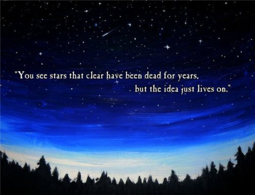 you see stars that clear have been dead for years, but the idea just lives on