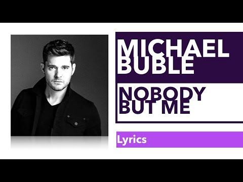 Michael Buble Nobody But Me Lyrics Youtube Nobody but me gonna love you like you ought to be loved on nobody but me gonna cry if you up and leave you can do what you want to, but i'm. nobody but me lyrics youtube
