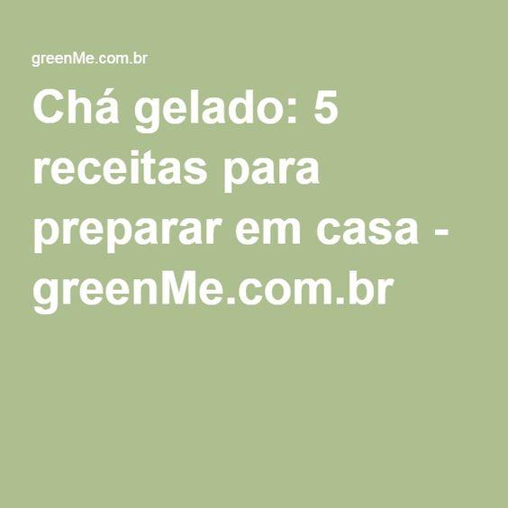 Chá gelado: 5 receitas para preparar em casa - greenMe.com.br