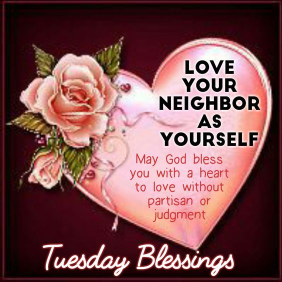 Tuesday Blessings (Love your neighbor as yourself)