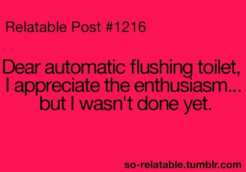 dear automatic flushing toilet...