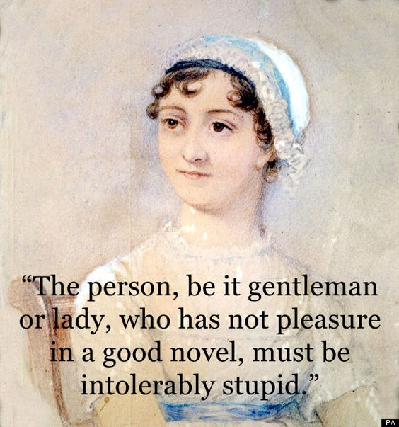 """The person, be it gentleman or lady, who has not pleasure in a good novel, must be intolerably stupid.""  - Jane Austen"