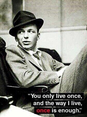 Só se vive uma vez e do jeito que eu vivo uma vez é suficiente.