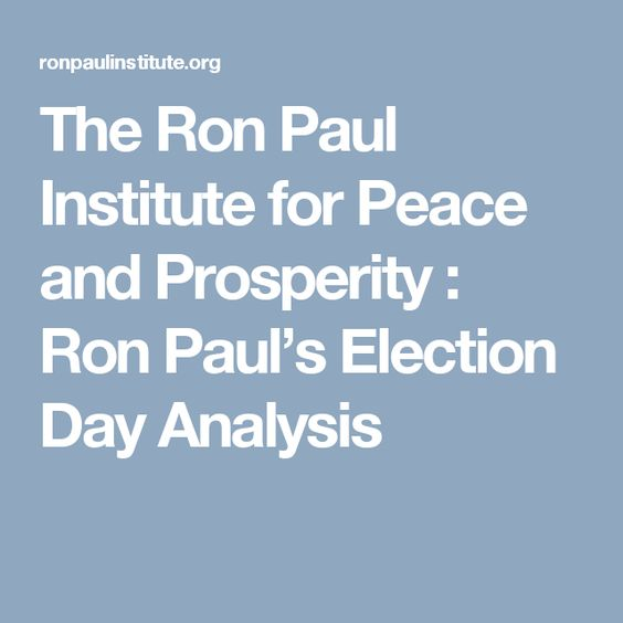 The Ron Paul Institute for Peace and Prosperity : Ron Paul's Election Day Analysis