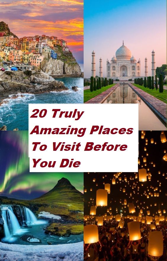 20 Truly Amazing Places To Visit Before You Die In 2020 Cool Places To Visit Travel Dreams Places To Visit