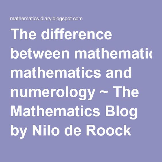 The difference between mathematics and numerology ~ The Mathematics Blog by Nilo de Roock