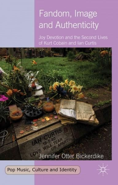 Fandom, Image and Authenticity: Joy Devotion and the Second Lives of Kurt Cobain and Ian Curtis