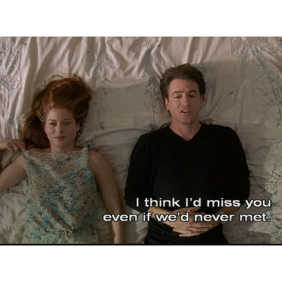 """""""I think i'd miss you even if we'd never met"""" -The Wedding Date (2005)"""