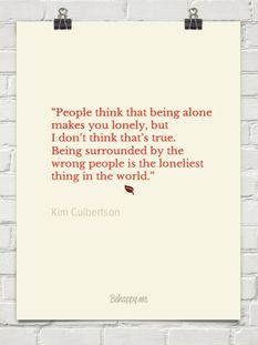 """People think that being alone makes you lonely, but I don't think that's true. Being surro..."