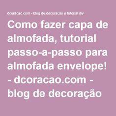 Como fazer capa de almofada, tutorial passo-a-passo para almofada envelope! - dcoracao.com - blog de decoração e tutorial diy