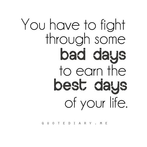 Hoping For Better Days Quotes: Tough Battles Only Serve To Make Us Better. Don't Give Up
