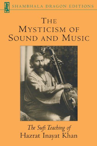 The Mysticism of Sound and Music: Revised Edition (Shambhala Dragon Editions) by Hazrat Inayat Khan