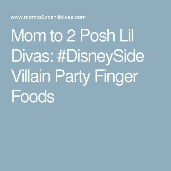 Mom to 2 Posh Lil Divas: #DisneySide Villain Party Finger Foods