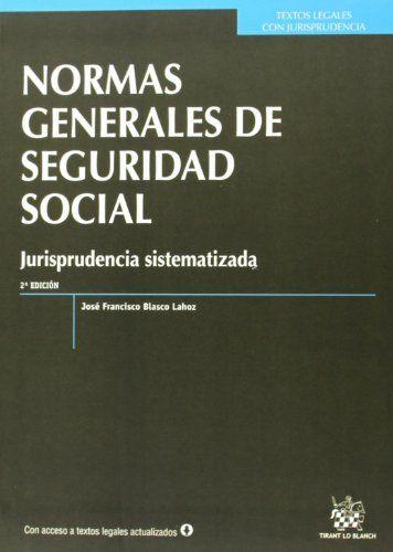 Normas generales de seguridad social : jurisprudencia sistematizada / [compilador] José Francisco Blasco Lahoz