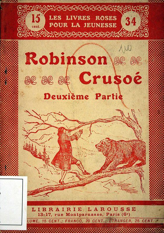 Crusoe,Robinson (Personaje de ficción). Les Aventures de Robinson Crusoe : 2me partie . 56 gravures / d'après le teste original de Daniel Defoé ; adaptation de P.-H. Gausseron [1910]