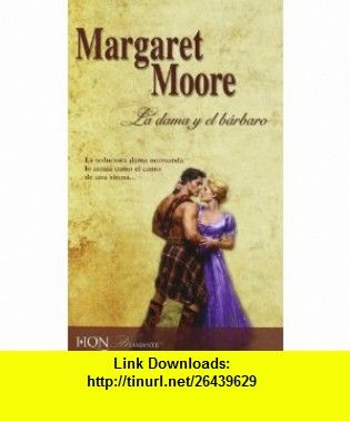 La dama y el barbaro/ Lady and the Barbarian (Spanish Edition) (9788467173895) Margaret Moore , ISBN-10: 8467173890  , ISBN-13: 978-8467173895 ,  , tutorials , pdf , ebook , torrent , downloads , rapidshare , filesonic , hotfile , megaupload , fileserve