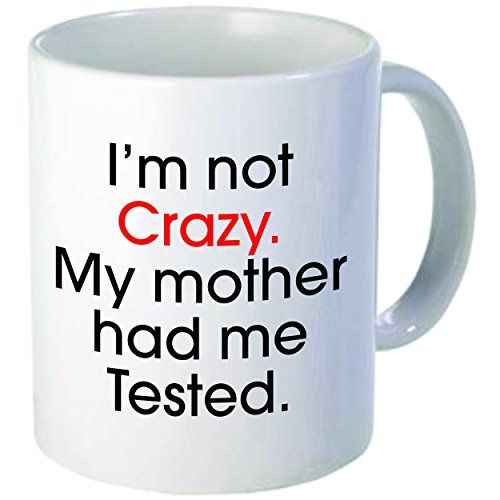Rikki Knight I'm Not Crazy My Mother Had Me Tested Funny Ceramic Coffee Mug Cup, 11 oz Rikki Knight http://www.amazon.com/dp/B00U8IISPI/ref=cm_sw_r_pi_dp_GRUlwb0T7VMEG